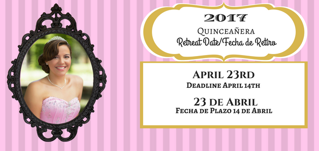 2017 Quinceañera Retreat Date Schedule
