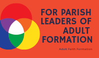 For Parish Leaders of Adult Formation
