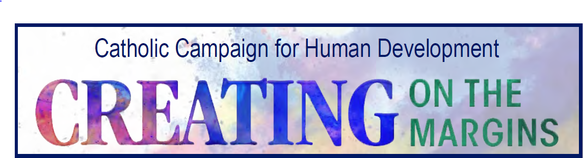 Catholic Campaign for Human Development, Creating on the Margins